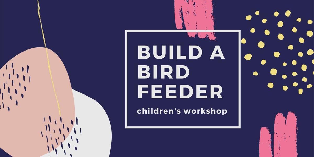 Build a Bird Feeder – Children's Workshop